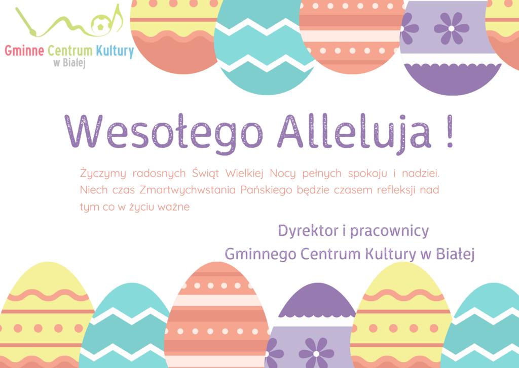 Zdjęcie zawiera życzenia Wielkanocne od Dyrektora i pracowników Gminnego Centrum Kultury w Białej